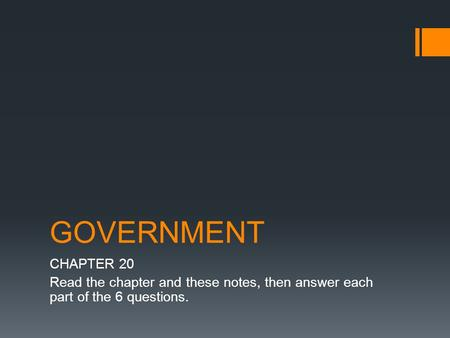 GOVERNMENT CHAPTER 20 Read the chapter and these notes, then answer each part of the 6 questions.