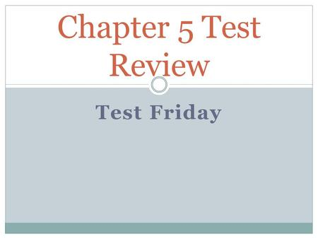 Chapter 5 Test Review Test Friday.