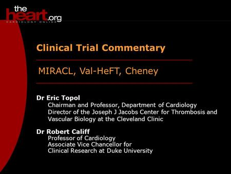 MIRACL, Val-HeFT, Cheney Clinical Trial Commentary Dr Eric Topol Chairman and Professor, Department of Cardiology Director of the Joseph J Jacobs Center.