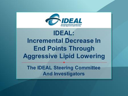 IDEAL: Incremental Decrease In End Points Through Aggressive Lipid Lowering The IDEAL Steering Committee And Investigators.