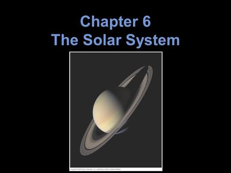 Chapter 6 The Solar System. 6.1 An Inventory of the Solar System 6.2 Measuring the Planets 6.3 The Overall Layout of the Solar System Computing Planetary.