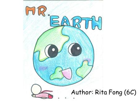 Author: Rita Fong (6C). Once upon a time, there was a beautiful and quiet place called 'Clean city'. Many people loved living there very much.