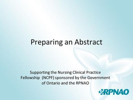 Preparing an Abstract Supporting the Nursing Clinical Practice Fellowship (NCPF) sponsored by the Government of Ontario and the RPNAO.