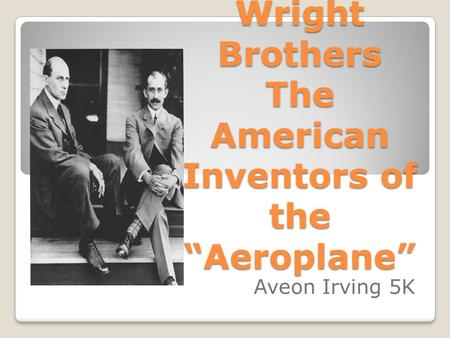 "Wright Brothers The American Inventors of the ""Aeroplane"""