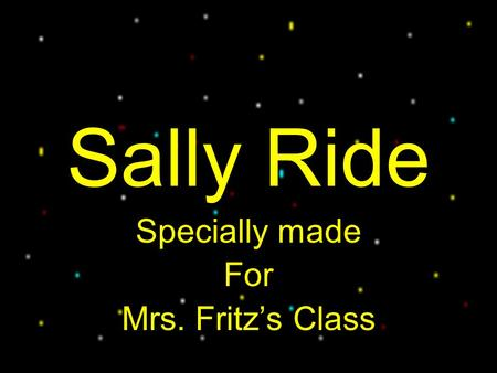 Sally Ride Specially made For Mrs. Fritz's Class.