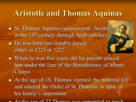 Aristotle and Thomas Aquinas St. Thomas Aquinas rediscovered Aristotle in the 13 th century through Arab scholars St. Thomas Aquinas rediscovered Aristotle.