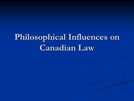 Philosophical Influences on Canadian Law