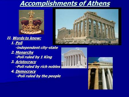 Accomplishments of Athens II. Words to know: 1. Poli 1. Poli -independent city-state -independent city-state 2. Monarchy 2. Monarchy -Poli ruled by 1 King.
