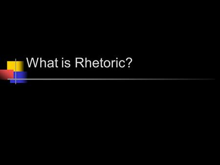 What is Rhetoric?. Definition of Rhetoric Rhetoric (n) - the art of speaking or writing effectively. Content = WHAT Rhetoric = HOW.