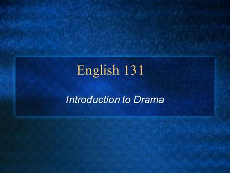English 131 Introduction to Drama.