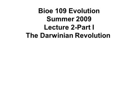 Bioe 109 Evolution Summer 2009 Lecture 2-Part I The Darwinian Revolution.