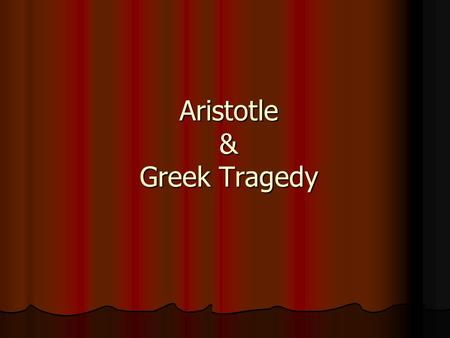 Aristotle & Greek Tragedy. Aristotle (384-322 BCE) Great thinker, teacher, and writer of the ancient world Studied at Plato's Academy for about 20 years.