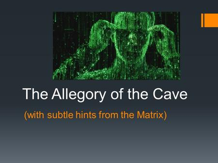 (with subtle hints from the Matrix) The Allegory of the Cave.