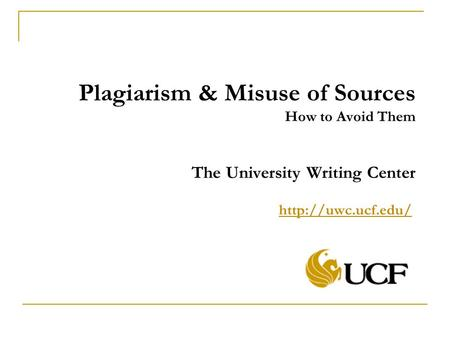 Plagiarism & Misuse of Sources How to Avoid Them The University Writing Center