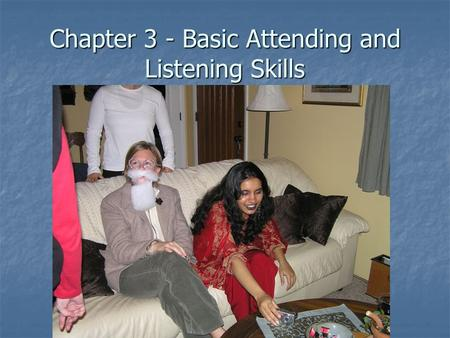 Chapter 3 - Basic Attending and Listening Skills.