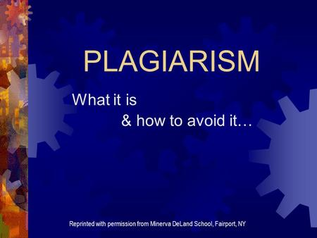 PLAGIARISM What it is & how to avoid it… Reprinted with permission from Minerva DeLand School, Fairport, NY.