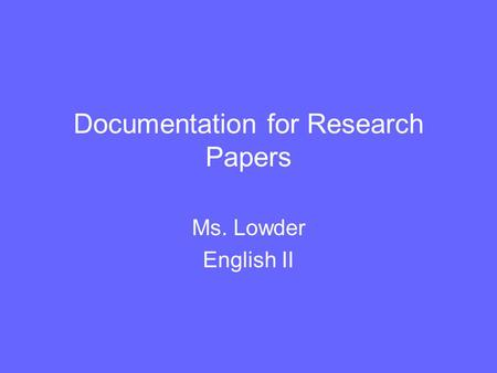 Documentation for Research Papers Ms. Lowder English II.