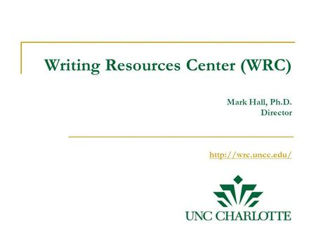 Writing Resources Center (WRC) Mark Hall, Ph.D. Director