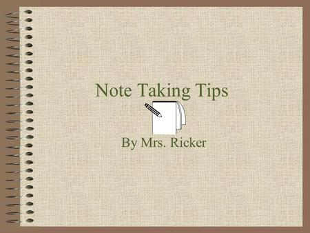 Note Taking Tips By Mrs. Ricker. 4 Tips to Follow to ensure successful note taking with out plagiarizing 1.Paraphrase 2.Summarize 3.Copy & Paste 4.Direct.
