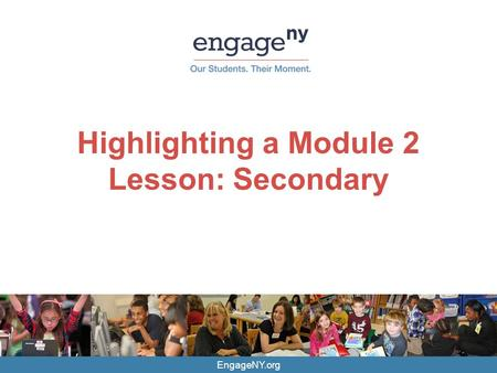 EngageNY.org Highlighting a Module 2 Lesson: Secondary.