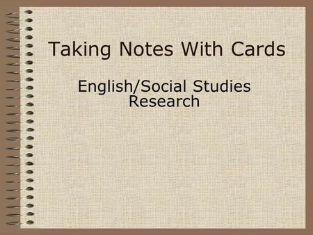 Taking Notes With Cards English/Social Studies Research.