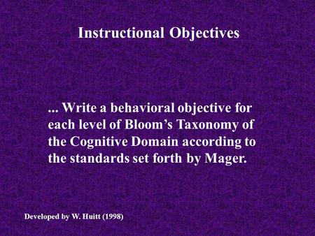 ... Write a behavioral objective for each level of Bloom's Taxonomy of the Cognitive Domain according to the standards set forth by Mager. Instructional.