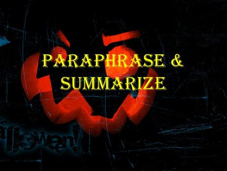 PARAPHRASE & SUMMARIZE. Paraphrase paraphrase --> express someone else's ideas in your own language A restatement of a text in another form or other words.
