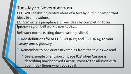 Tuesday 12 November 2013 CO: SWD analyzing central ideas of a text by outlining important ideas in annotations. LO: SW write a paraphrase of key ideas.