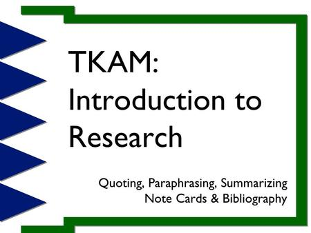 TKAM: Introduction to Research Quoting, Paraphrasing, Summarizing Note Cards & Bibliography.