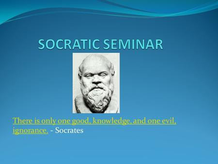 There is only one good, knowledge, and one evil, ignorance. - Socrates