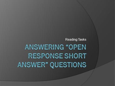"Answering ""open response short answer"" questions"