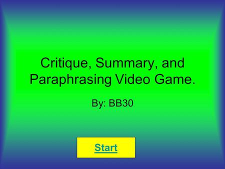 Critique, Summary, and Paraphrasing Video Game. By: BB30 Start.