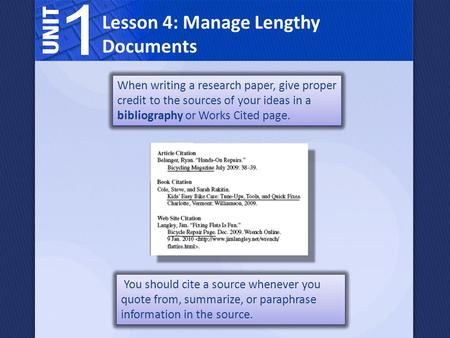 Lesson 4: Manage Lengthy Documents When writing a research paper, give proper credit to the sources of your ideas in a bibliography or Works Cited page.