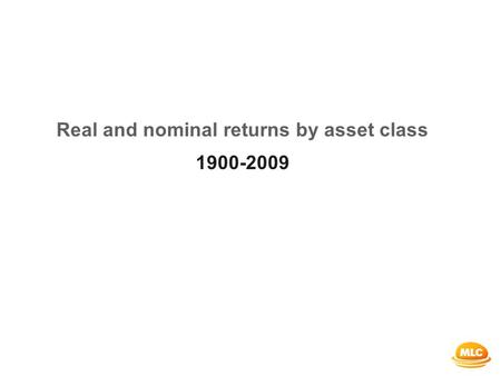 Real and nominal returns by asset class 1900-2009.