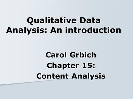 Qualitative Data Analysis: An introduction Carol Grbich Chapter 15: Content Analysis.
