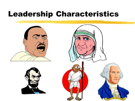 Leadership Characteristics References Leadership in Organizations, Ann Cooper, Southwestern,2002 Right from the Start, Dan Ciampa and Michael Watkins,