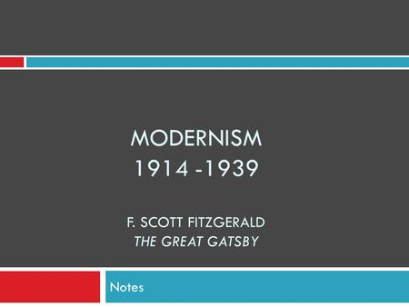 MODERNISM 1914 -1939 F. SCOTT FITZGERALD THE GREAT GATSBY Notes.