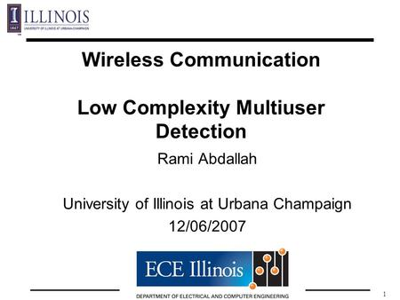 1 Wireless Communication Low Complexity Multiuser Detection Rami Abdallah University of Illinois at Urbana Champaign 12/06/2007.