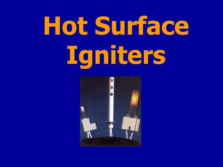 Hot Surface Igniters. PRESENTED BY: Joe Barker Brent Blume Sam Alauddin.