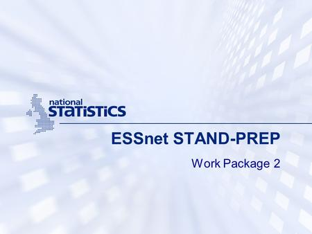 ESSnet STAND-PREP Work Package 2. WP2: Aim Systemise standards other than statistical methods and examine issues in the adoption of standards. Consider.