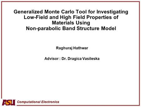 Computational Electronics Generalized Monte Carlo Tool for Investigating Low-Field and High Field Properties of Materials Using Non-parabolic Band Structure.