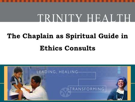 The Chaplain as Spiritual Guide in Ethics Consults 2006.