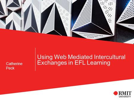 Using Web Mediated Intercultural Exchanges in EFL Learning Catherine Peck.