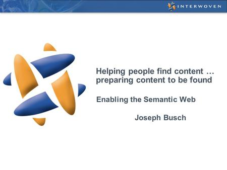 Helping people find content … preparing content to be found Enabling the Semantic Web Joseph Busch.
