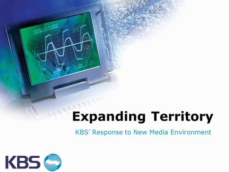 Expanding Territory KBS' Response to New Media Environment.