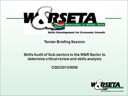 Tender Briefing Session Skills Audit of Sub-sectors to the W&R Sector to determine critical review and skills analysis CQO/2013/0006.