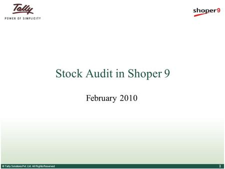 © Tally Solutions Pvt. Ltd. All Rights Reserved 1 Stock Audit in Shoper 9 February 2010.