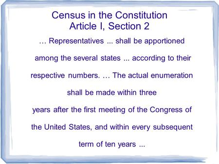 Census in the Constitution Article I, Section 2 … Representatives... shall be apportioned among the several states... according to their respective numbers.