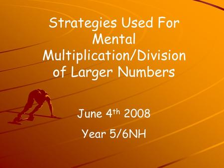Strategies Used For Mental Multiplication/Division of Larger Numbers June 4 th 2008 Year 5/6NH.
