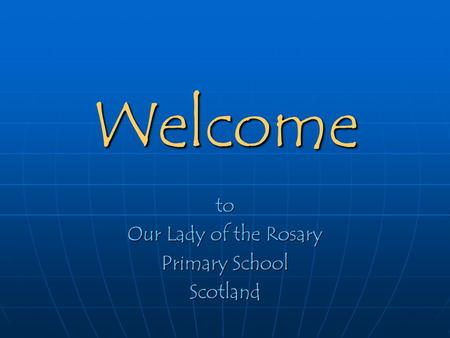 Welcome to Our Lady of the Rosary Primary School Scotland.